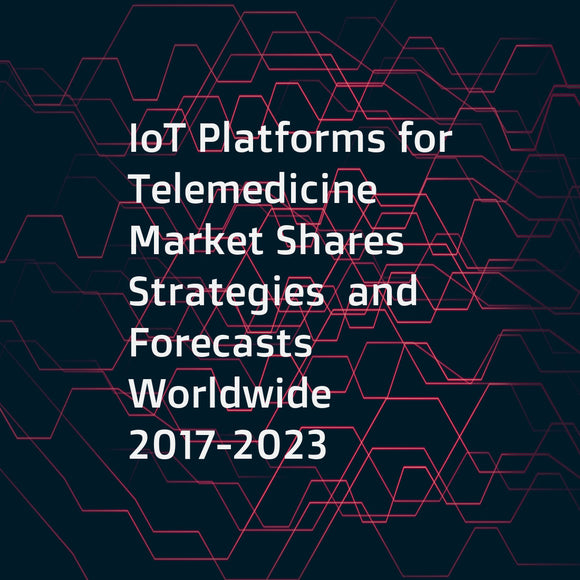 IoT Platforms for Telemedicine Market Shares  Strategies  and Forecasts  Worldwide  2017-2023