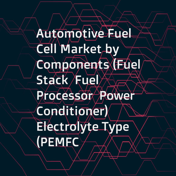 Automotive Fuel Cell Market by Components (Fuel Stack  Fuel Processor  Power Conditioner)  Electrolyte Type (PEMFC  PAFC)  Power Output ( 100KW  100-200KW   200KW)  Vehicle Type (PC  LCV  Bus  Truck)  H2 Fuel Station  Region - Global Forecast to 2025