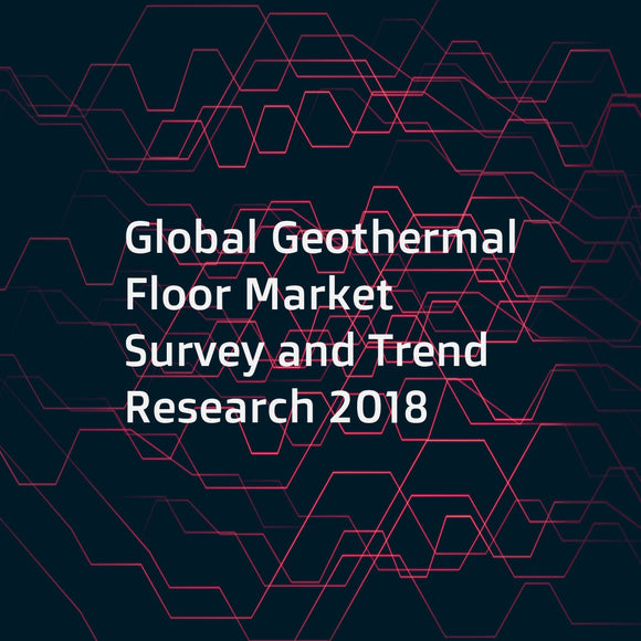 Global Geothermal Floor Market Survey and Trend Research 2018
