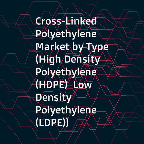 Cross-Linked Polyethylene Market by Type (High Density Polyethylene (HDPE)  Low Density Polyethylene (LDPE))  Application (Plumbing  Wires & Cables  Automotive)  Region - Global Forecast to 2026
