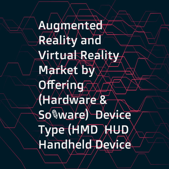 Augmented Reality and Virtual Reality Market by Offering (Hardware & Software)  Device Type (HMD  HUD  Handheld Device  Gesture Tracking)  Application (Enterprise  Consumer  Commercial  Healthcare  Automotive)  and Geography - Global Forecast to 2023