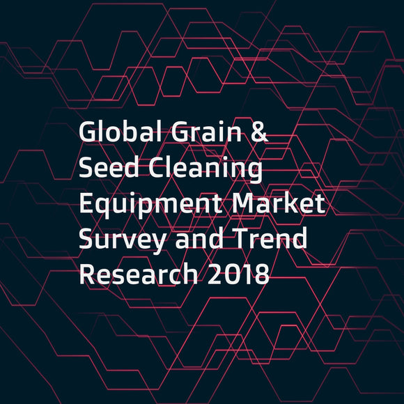 Global Grain & Seed Cleaning Equipment Market Survey and Trend Research 2018