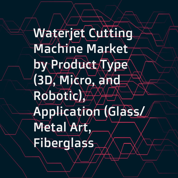 Waterjet Cutting Machine Market by Product Type (3D, Micro, and Robotic), Application (Glass/Metal Art, Fiberglass Cutting, Foam Product Cutting), Industry (Automotive, Machine Manufacturing, Medical Devices), and Geography - Global Forecast to 2023