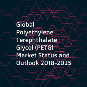 Global Polyethylene Terephthalate Glycol (PETG) Market Status and Outlook  2018-2025