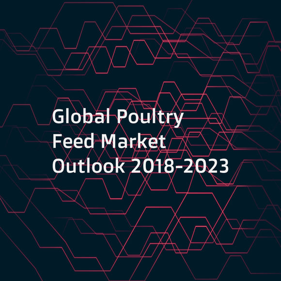 Global Poultry Feed Market Outlook 2018-2023