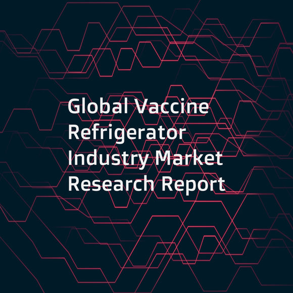 Global Vaccine Refrigerator Industry Market Research Report
