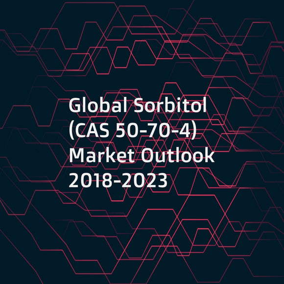 Global Sorbitol (CAS 50-70-4) Market Outlook 2018-2023