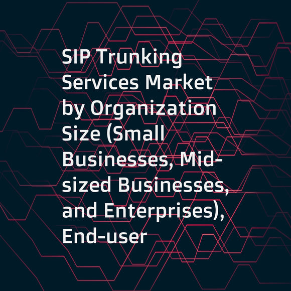 SIP Trunking Services Market by Organization Size (Small Businesses, Mid-sized Businesses, and Enterprises), End-user (Wholesale and Verticals (BFSI, Healthcare, Government, High-Tech, Retail, and Education)), and Region - Global Forecast to 2023