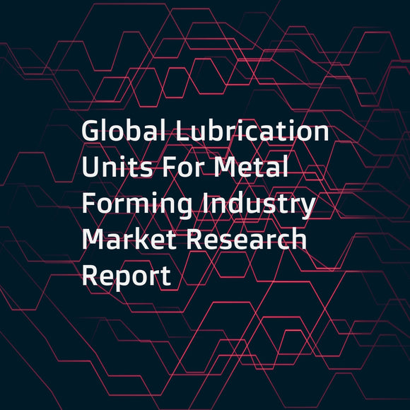 Global Lubrication Units For Metal Forming Industry Market Research Report