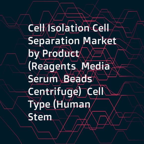 Cell Isolation Cell Separation Market by Product (Reagents  Media  Serum  Beads  Centrifuge)  Cell Type (Human  Stem  Animal)  Technique (Surface marker  Filtration)  Application (Cancer  IVD)  End User (Hospitals  Biotechnology) - Global Forecast to 2021