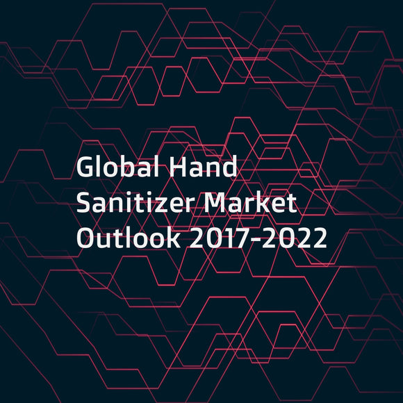 Global Hand Sanitizer Market Outlook 2017-2022
