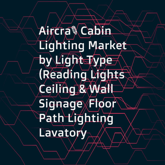 Aircraft Cabin Lighting Market by Light Type (Reading Lights  Ceiling & Wall  Signage  Floor Path Lighting  Lavatory Lights)  Aircraft Type (Narrow Body  Wide Body  Very Large Aircraft)  End-User (OEM and Aftermarket)  & Region - Global Forecast to 2022