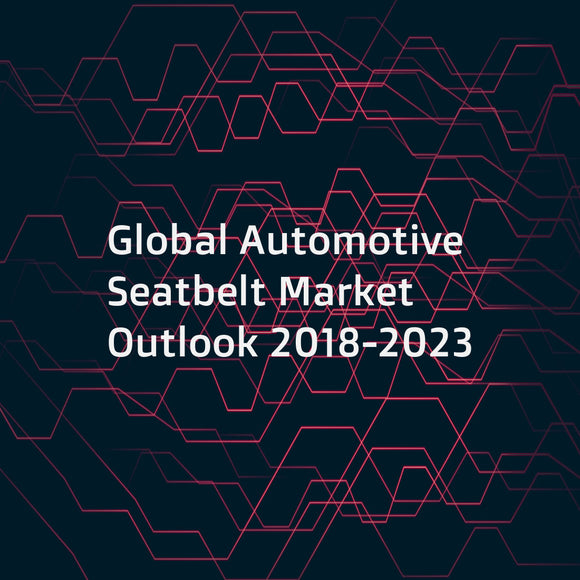 Global Automotive Seatbelt Market Outlook 2018-2023