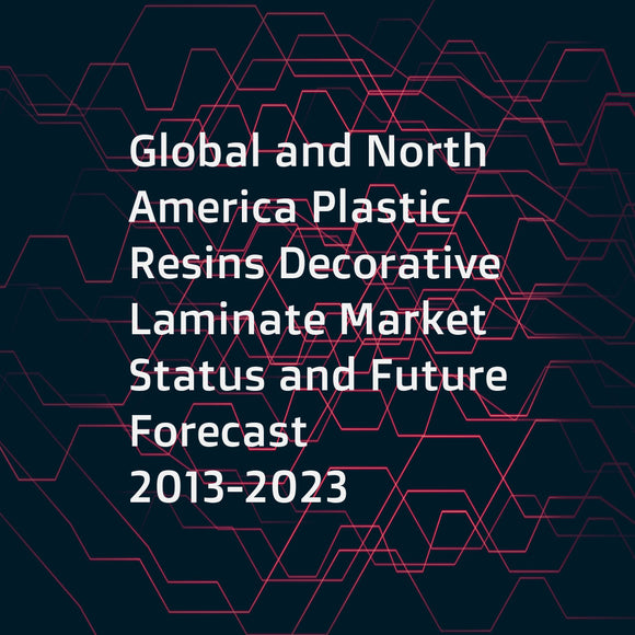 Global and North America Plastic Resins Decorative Laminate Market Status and Future Forecast 2013-2023