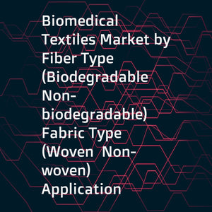 Biomedical Textiles Market by Fiber Type (Biodegradable  Non-biodegradable)  Fabric Type (Woven  Non-woven)  Application (Non-implantable  Surgical Sutures)  and Region (North America  Europe  Asia Pacific  MEA  South America) - Global Forecast to 2022