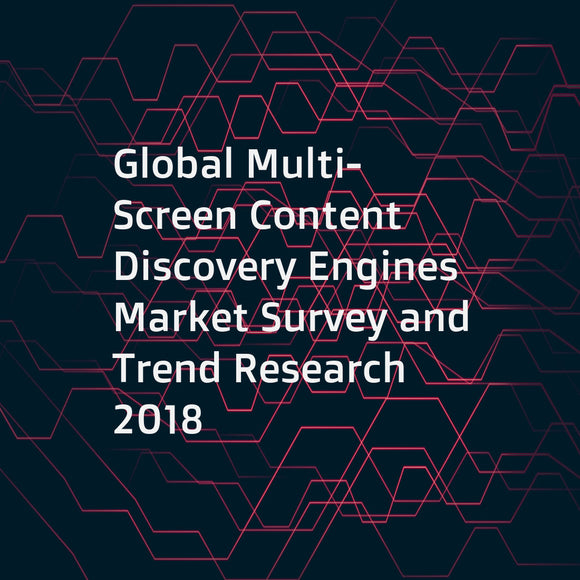 Global Multi-Screen Content Discovery Engines Market Survey and Trend Research 2018