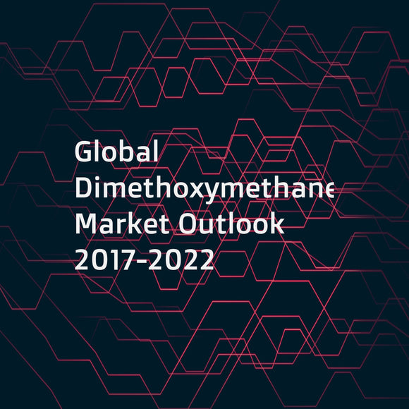 Global Dimethoxymethane Market Outlook 2017-2022