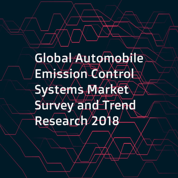 Global Automobile Emission Control Systems Market Survey and Trend Research 2018