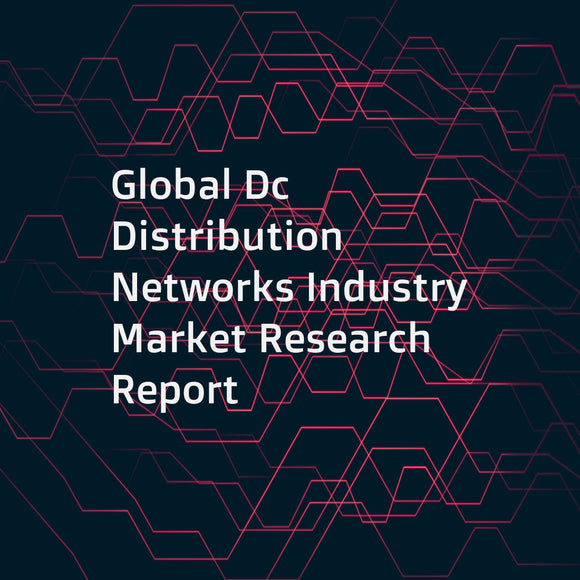 Global Dc Distribution Networks Industry Market Research Report