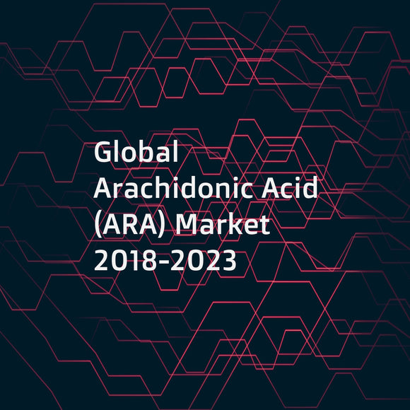 Global Arachidonic Acid (ARA) Market 2018-2023