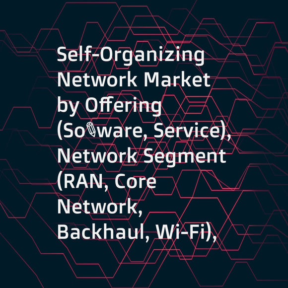 Self-Organizing Network Market by Offering (Software, Service), Network Segment (RAN, Core Network, Backhaul, Wi-Fi), Architecture (C-SON, D-SON, H-SON), Network Technology (2G/3G, 4G/LTE, 5G), and Geography - Global Forecast to 2023