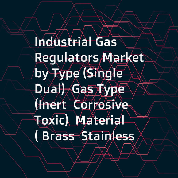 Industrial Gas Regulators Market by Type (Single  Dual)  Gas Type (Inert  Corrosive  Toxic)  Material ( Brass  Stainless Steel)  Application (Oil & Gas  Chemical  Steel & Metal Processing  Medical Care  Food & Beverage) & Region - Global Forecast to 2020