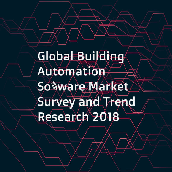 Global Building Automation Software Market Survey and Trend Research 2018