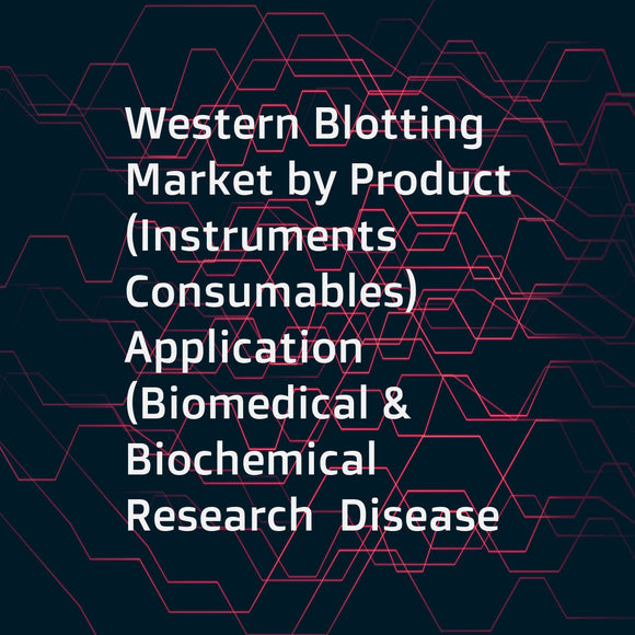 Western Blotting Market by Product (Instruments  Consumables)  Application (Biomedical & Biochemical Research  Disease Diagnostics)  End User (Academic & Research Institutes  Pharmaceutical & Biotechnology Companies) - Global Forecasts to 2021