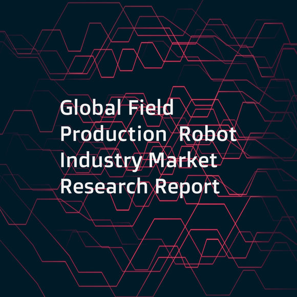Global Field Production  Robot Industry Market Research Report