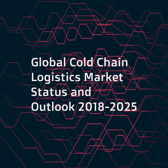 Global Cold Chain Logistics Market Status and Outlook 2018-2025