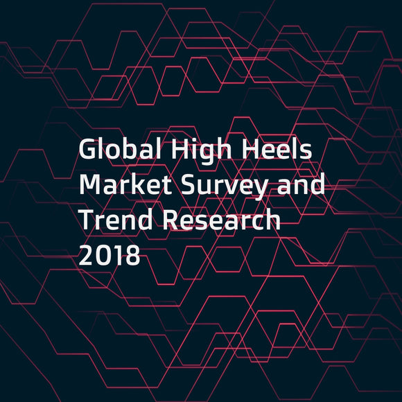 Global High Heels Market Survey and Trend Research 2018