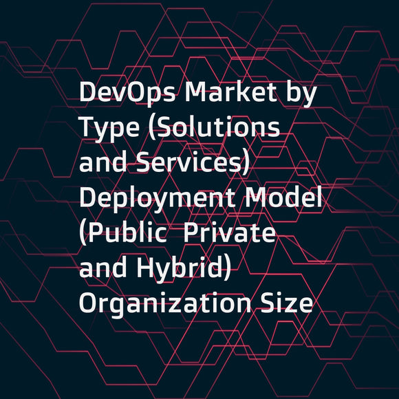 DevOps Market by Type (Solutions and Services)  Deployment Model (Public  Private  and Hybrid)  Organization Size  Industry Vertical (BFSI  Healthcare  Telecommunications and ITES  Manufacturing)  and Region - Global Forecast to 2023