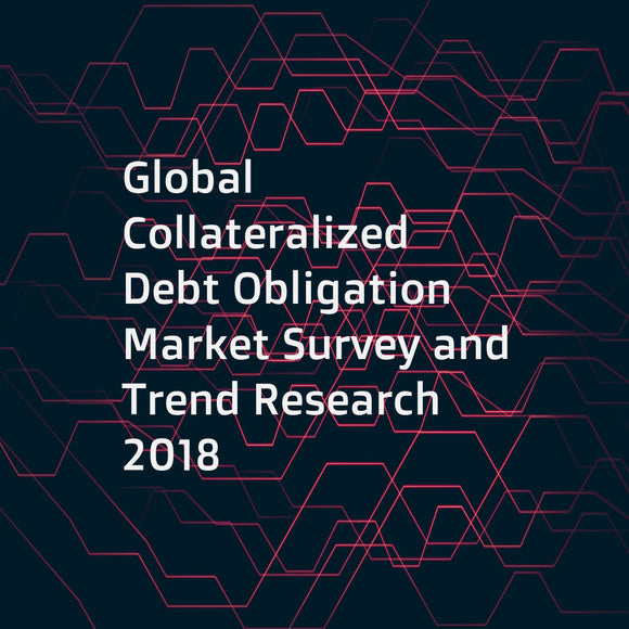 Global Collateralized Debt Obligation Market Survey and Trend Research 2018