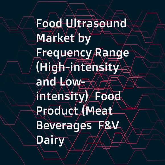 Food Ultrasound Market by Frequency Range (High-intensity and Low-intensity)  Food Product (Meat  Beverages  F&V  Dairy  Bakery)  Function (Microbial Inactivation  Quality Assurance  Homogenization  Cutting)  and Region - Global forecast to 2022