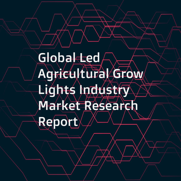 Global Led Agricultural Grow Lights Industry Market Research Report