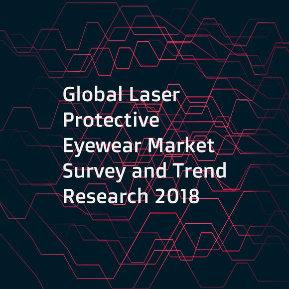 Global Laser Protective Eyewear Market Survey and Trend Research 2018