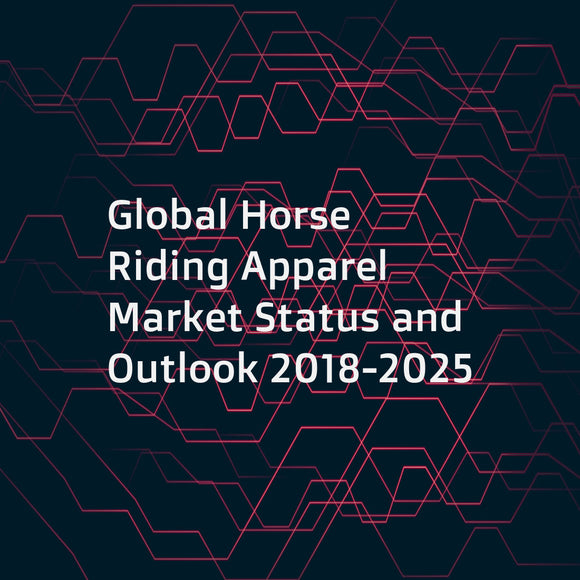 Global Horse Riding Apparel Market Status and Outlook 2018-2025