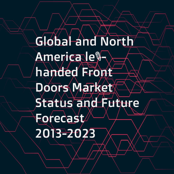 Global and North America left-handed Front Doors Market Status and Future Forecast 2013-2023