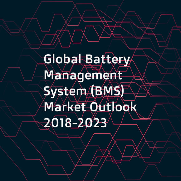 Global Battery Management System (BMS) Market Outlook 2018-2023