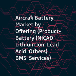 Aircraft Battery Market by Offering (Product- Battery (NICAD  Lithium Ion  Lead Acid  Others)  BMS  Services) Application (Propulsion  APU  Emergency)  Aircraft Type  End User  Power Density  Aircraft Technology  and Region - Global Forecast to 2022