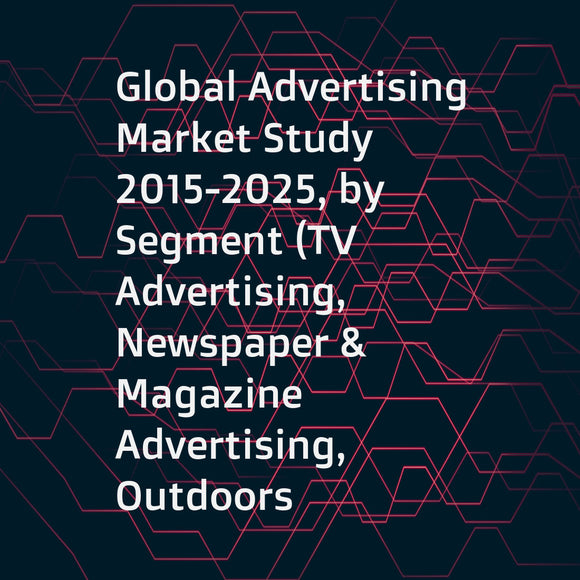 Global Advertising Market Study 2015-2025, by Segment (TV Advertising, Newspaper & Magazine Advertising, Outdoors Advertising, ... ...), by Market (Food & Beverage Industry, Vehicles IndustryNewspaper & Magazine Advertising, Health and Medical Industry, .