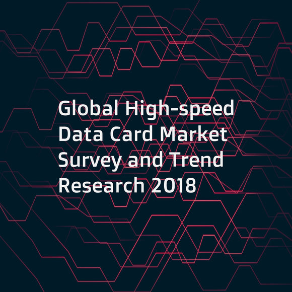 Global High-speed Data Card Market Survey and Trend Research 2018