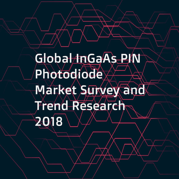Global InGaAs PIN Photodiode Market Survey and Trend Research 2018