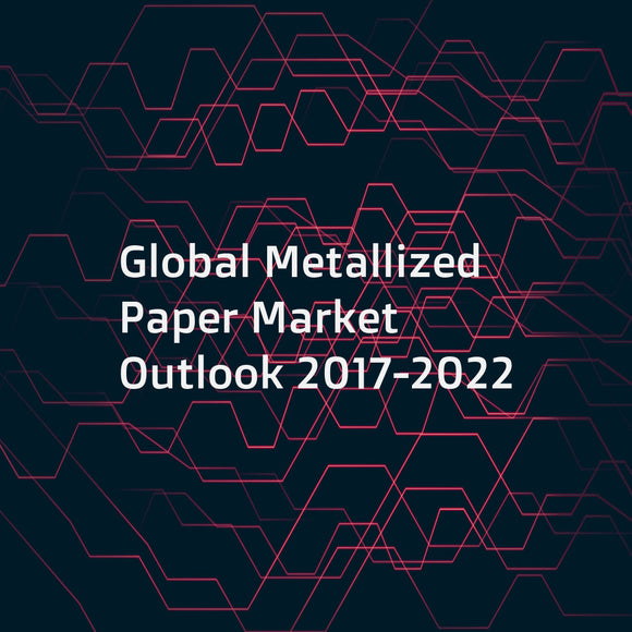 Global Metallized Paper Market Outlook 2017-2022