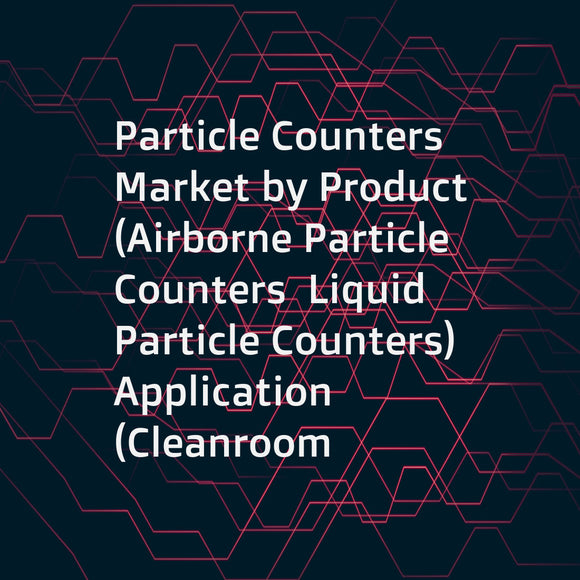 Particle Counters Market by Product (Airborne Particle Counters  Liquid Particle Counters)  Application (Cleanroom Monitoring  Contamination Monitoring of Liquids)  and End User (Healthcare Industry  Semiconductor Industry) - Global Forecast to 2021