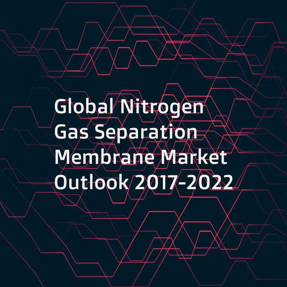 Global Nitrogen Gas Separation Membrane Market Outlook 2017-2022