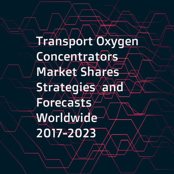 Transport Oxygen Concentrators Market Shares  Strategies  and Forecasts  Worldwide  2017-2023