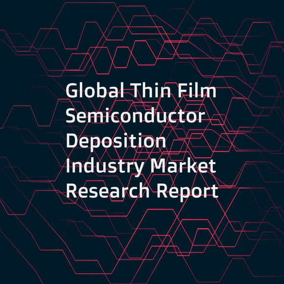 Global Thin Film Semiconductor Deposition Industry Market Research Report