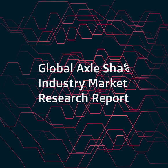 Global Axle Shaft Industry Market Research Report