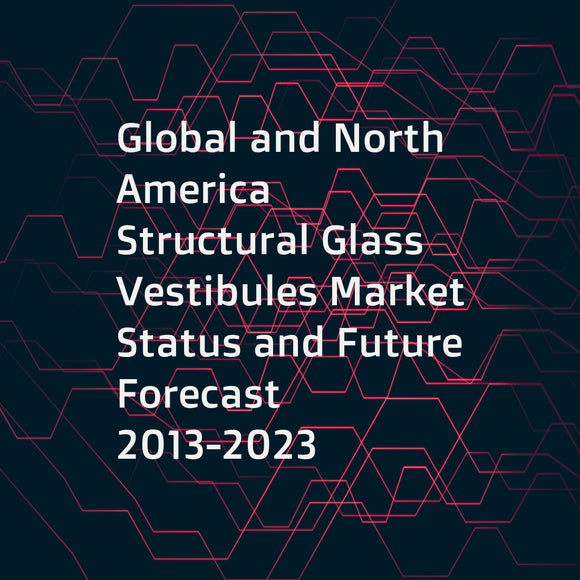 Global and North America Structural Glass Vestibules Market Status and Future Forecast 2013-2023